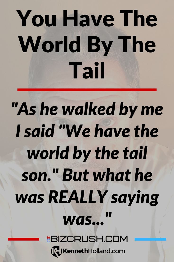 "The headline of this post ""You Have The World By The Tail"" over a background image of post author Kenneth Holland."