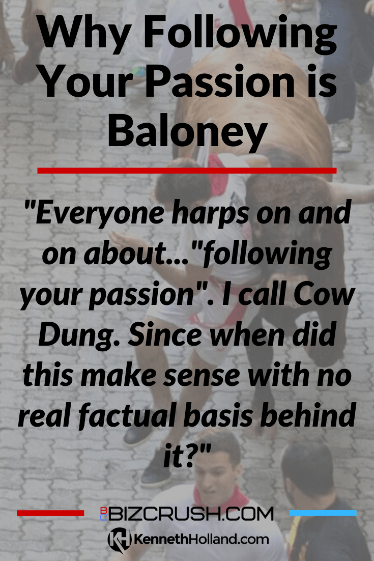 "The headline of this post ""Why Following Your Passion is Baloney"" over a background image of a man running with the bulls"