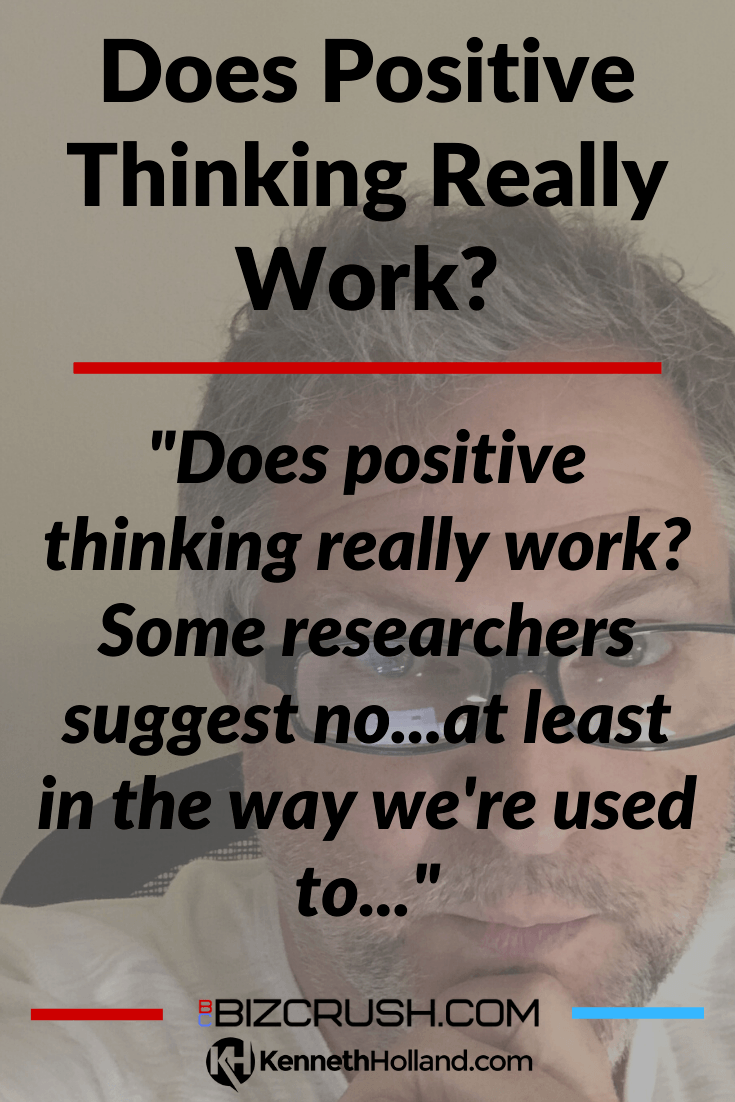 "The headline of this post ""Does Positive Thinking Really Work?"" over a background image of post author Kenneth Holland"